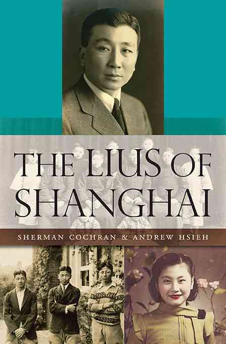 The Lius of Shanghai By Cochran, Sherman/ Hsieh, Andrew
